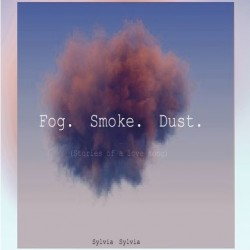 Album : Fog. Smoke. Dust. (Stories of a Love Song) [2014] album cover
